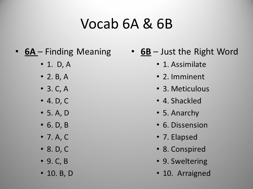 Vocab 6A & 6B 6A – Finding Meaning 6B – Just the Right Word 1. D, A