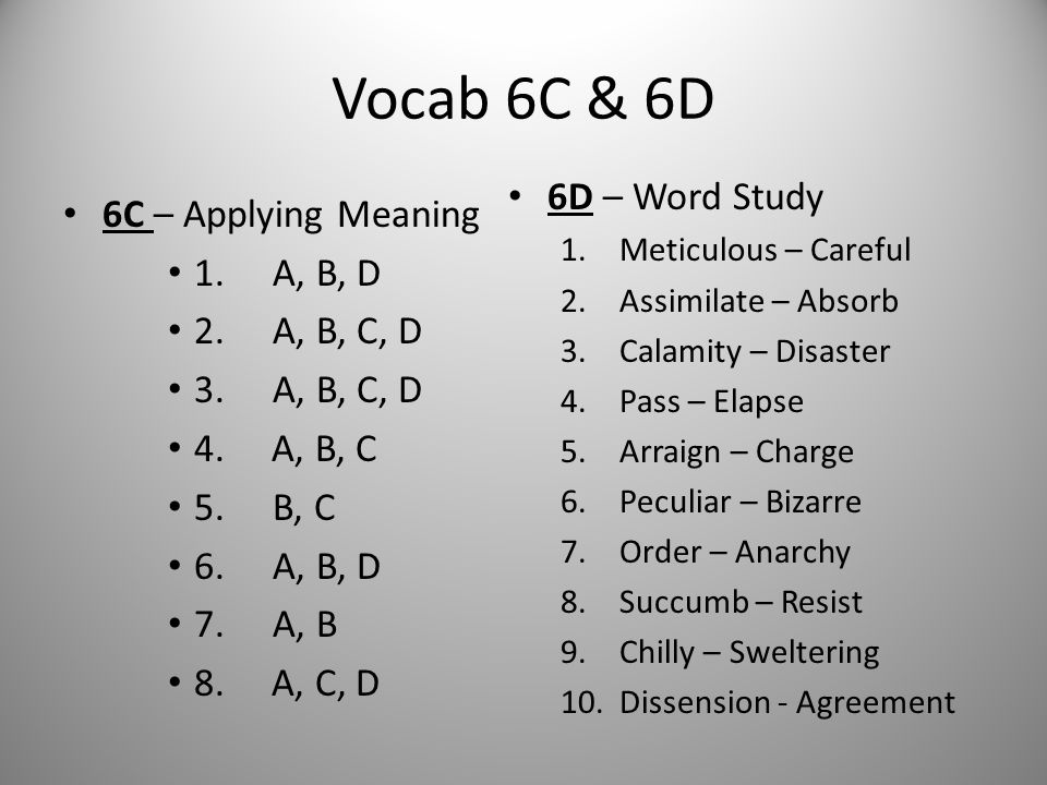 Vocab 6C & 6D 6D – Word Study 6C – Applying Meaning 1. A, B, D