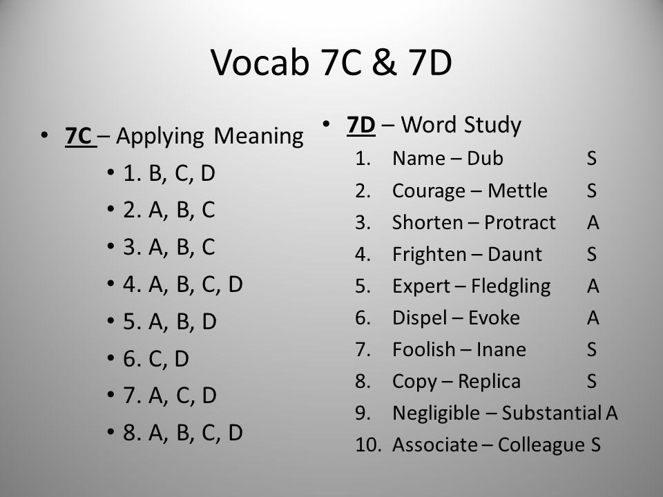 Vocab 7C & 7D 7D – Word Study 7C – Applying Meaning 1. B, C, D