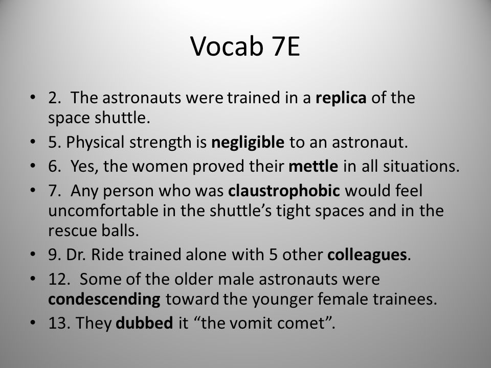 Vocab 7E 2. The astronauts were trained in a replica of the space shuttle. 5. Physical strength is negligible to an astronaut.