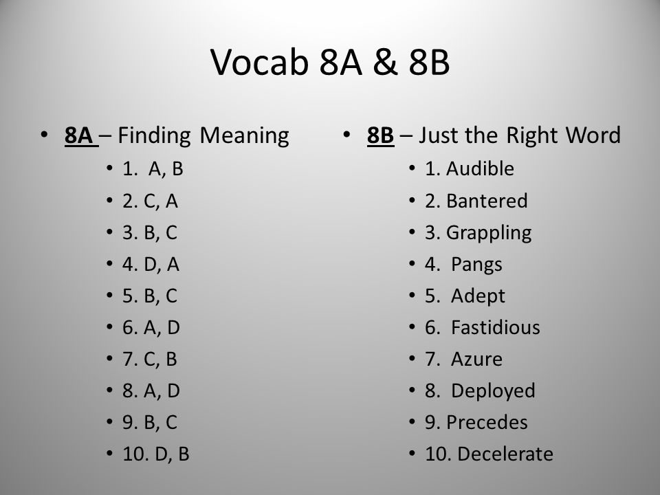 Vocab 8A & 8B 8A – Finding Meaning 8B – Just the Right Word 1. A, B