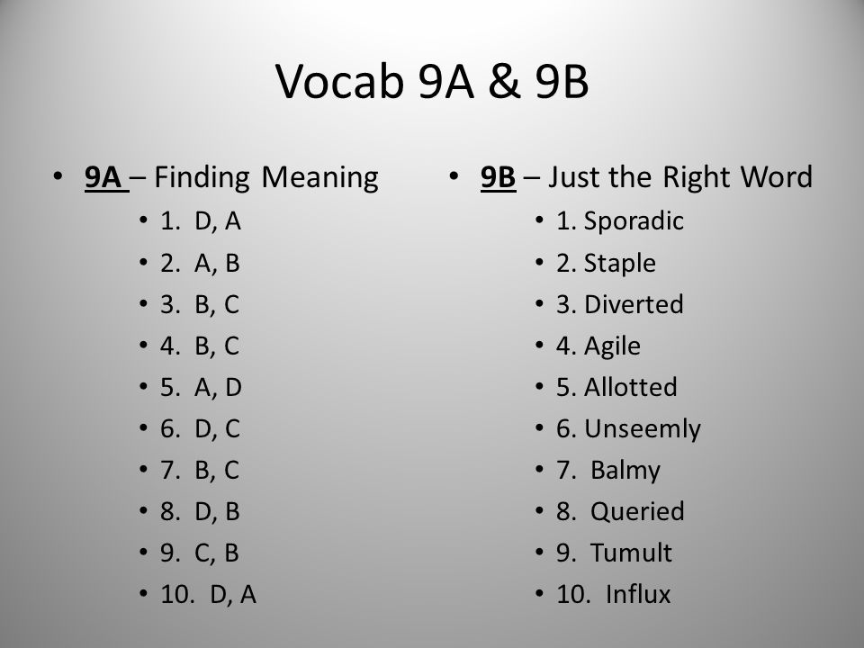 Vocab 9A & 9B 9A – Finding Meaning 9B – Just the Right Word 1. D, A
