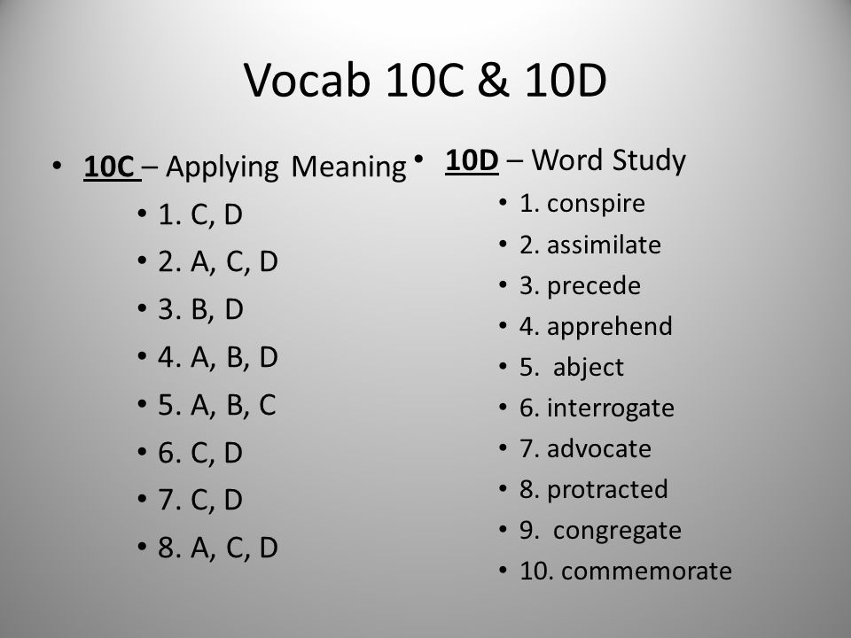 Vocab 10C & 10D 10D – Word Study 10C – Applying Meaning 1. C, D