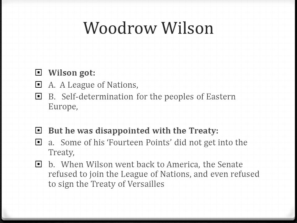 Woodrow Wilson Wilson got: A. A League of Nations,