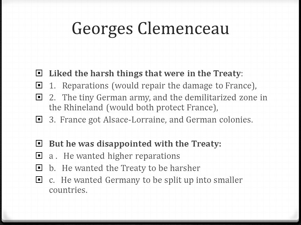 Georges Clemenceau Liked the harsh things that were in the Treaty: