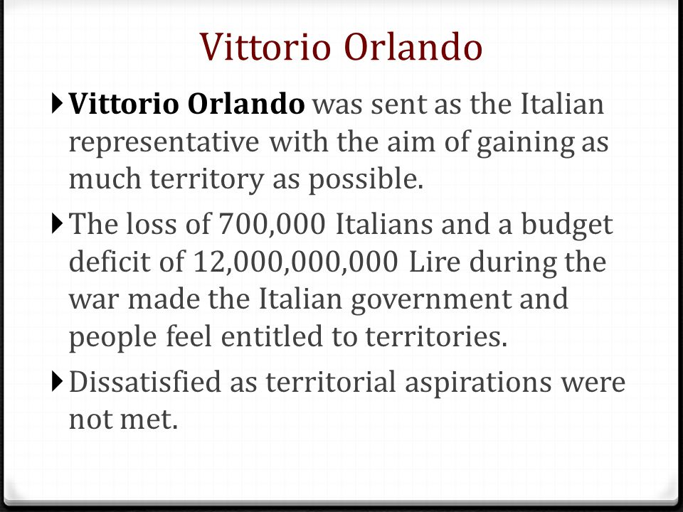 Vittorio Orlando Vittorio Orlando was sent as the Italian representative with the aim of gaining as much territory as possible.