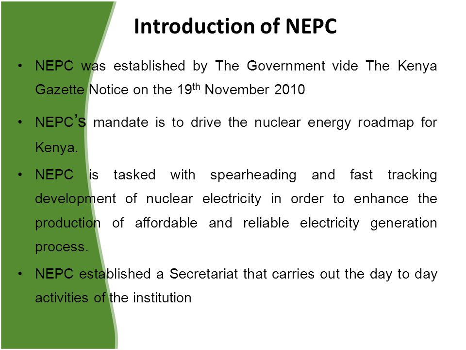 Introduction of NEPC NEPC was established by The Government vide The Kenya Gazette Notice on the 19th November 2010.