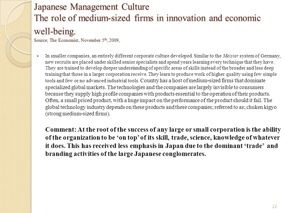 Japanese Management Culture The role of medium-sized firms in innovation and economic well-being. Source; The Economist, November 5th, 2009,