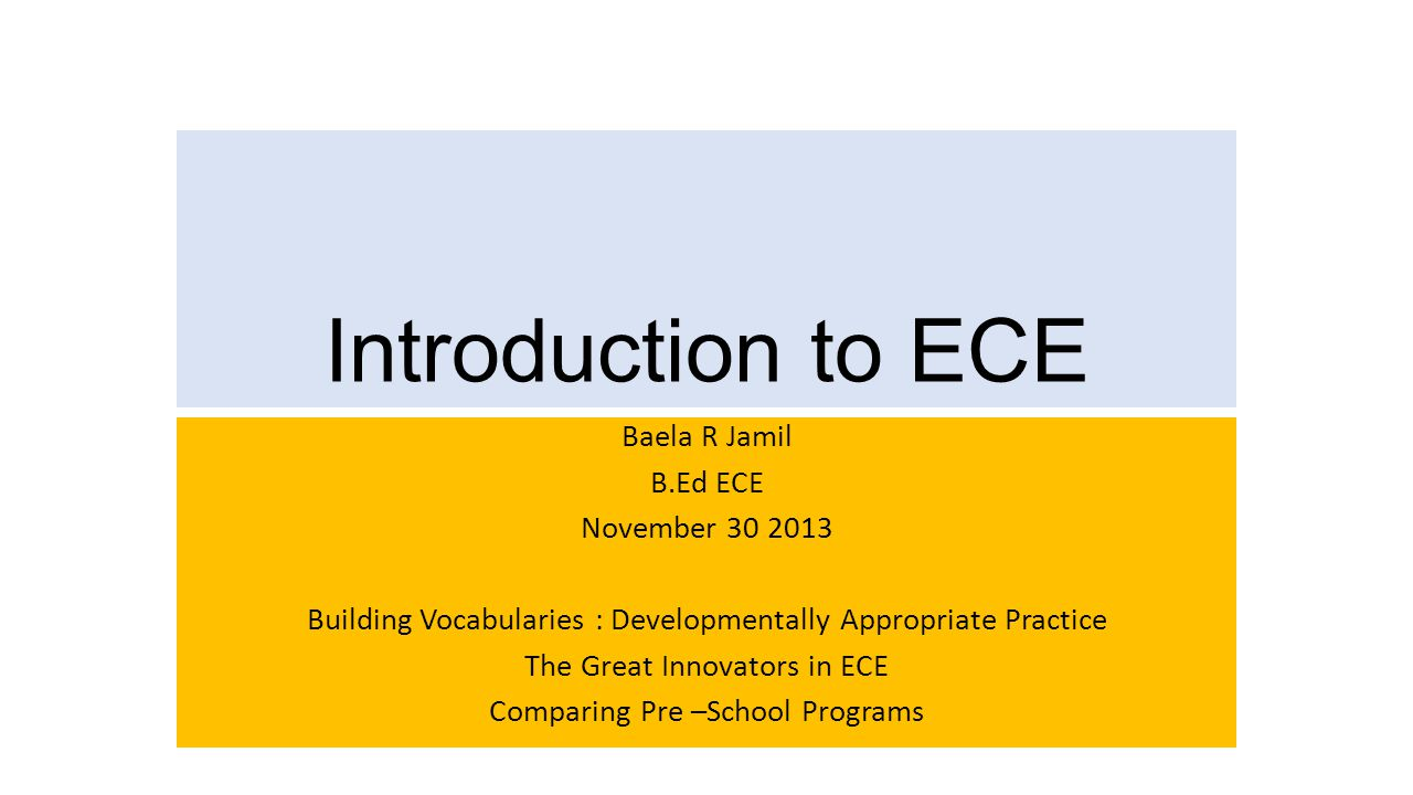 Introduction to ECE Baela R Jamil B.Ed ECE November 30 2013