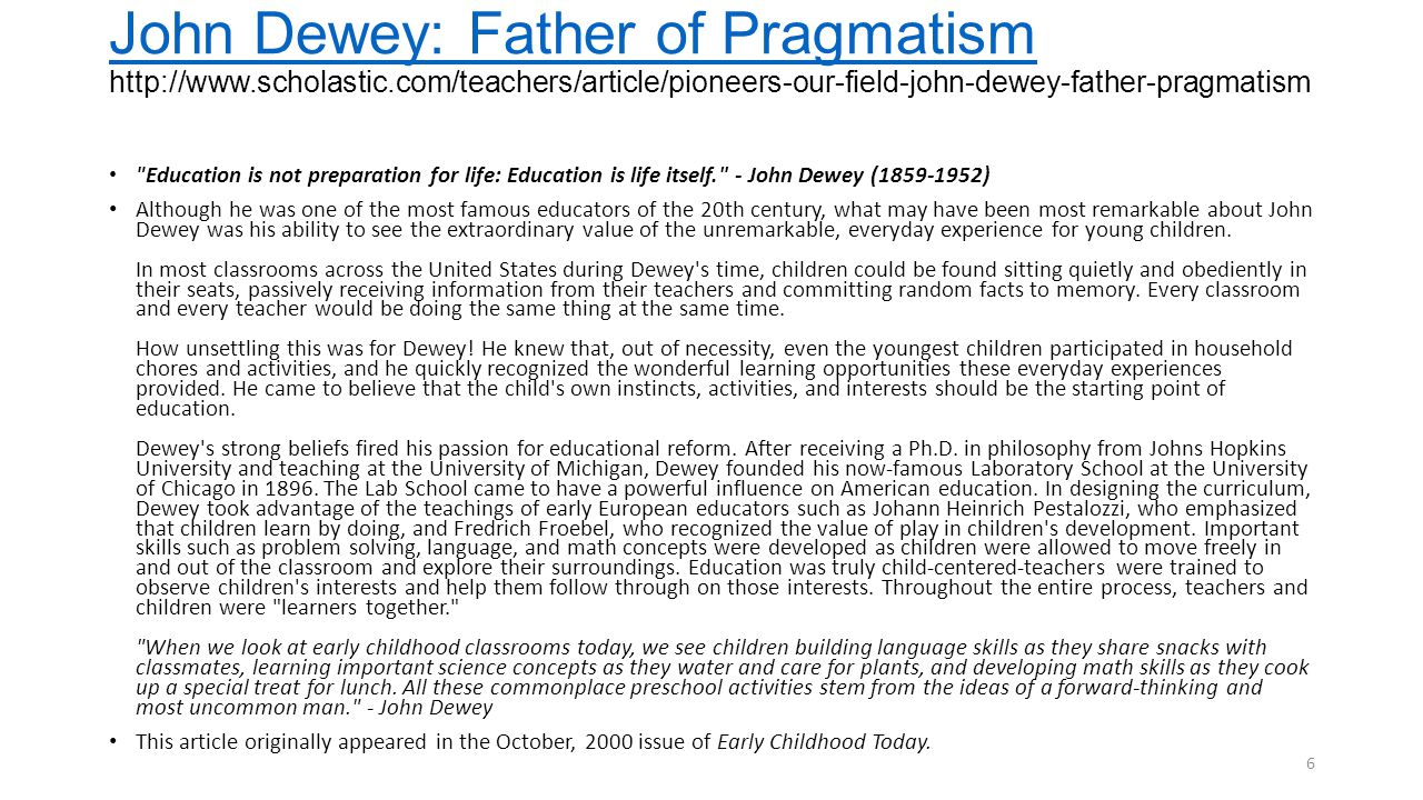 "john dewey and early childhood education ""education is not preparation for life education is life itself "" – john dewey (1859-1952) (ministry of education, singapore, 2003) the set of desired."
