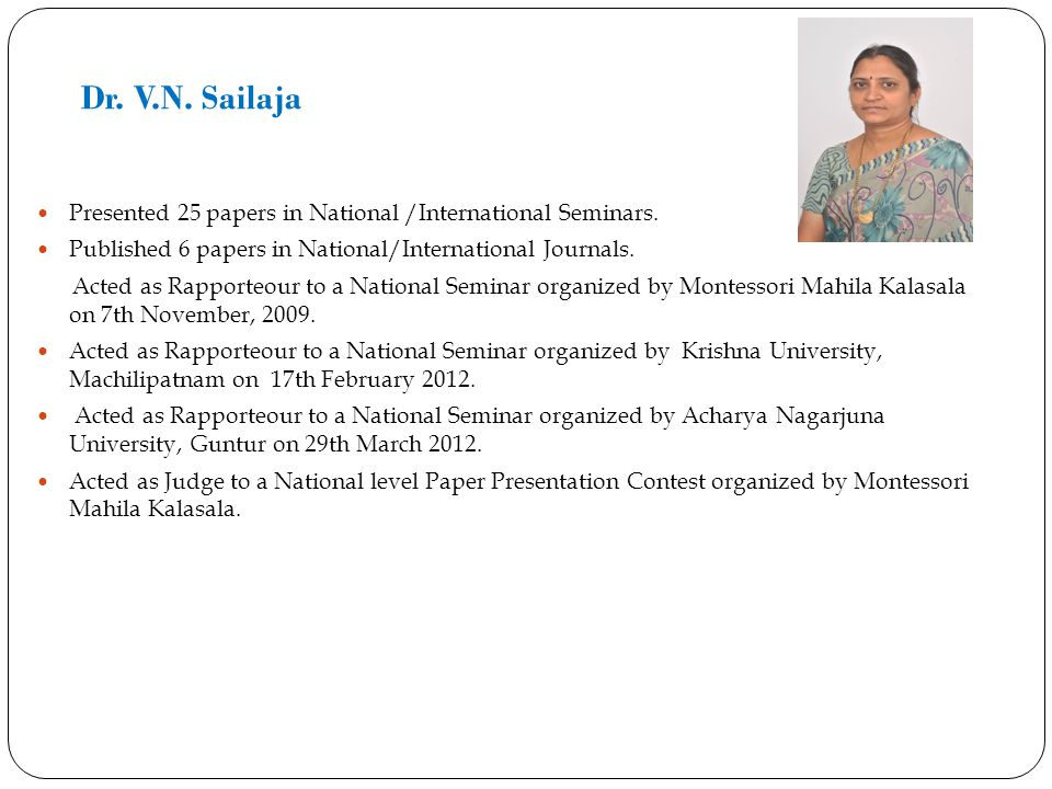 Dr. V.N. Sailaja Presented 25 papers in National /International Seminars. Published 6 papers in National/International Journals.