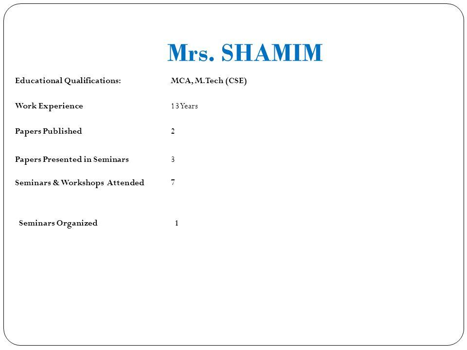 Mrs. SHAMIM Educational Qualifications: MCA, M.Tech (CSE)