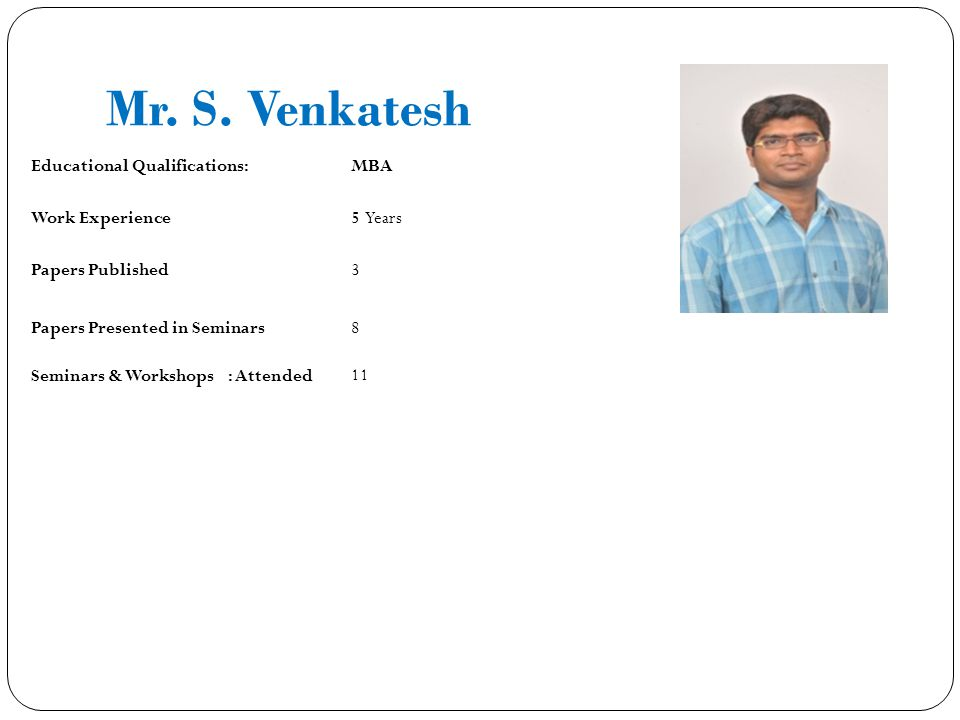 Mr. S. Venkatesh Educational Qualifications: MBA Work Experience