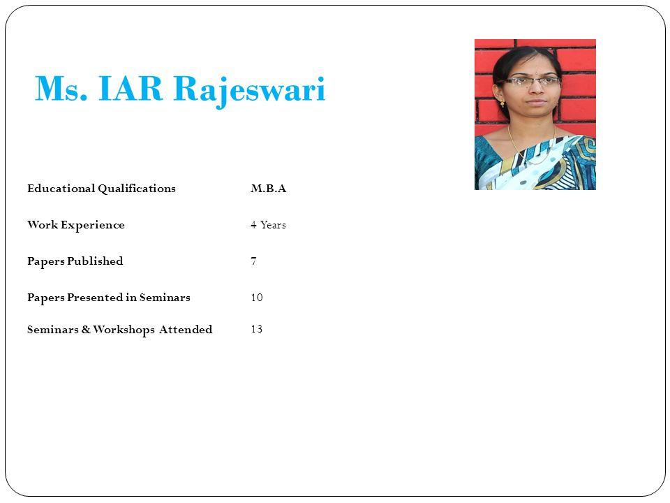 Ms. IAR Rajeswari Educational Qualifications M.B.A Work Experience