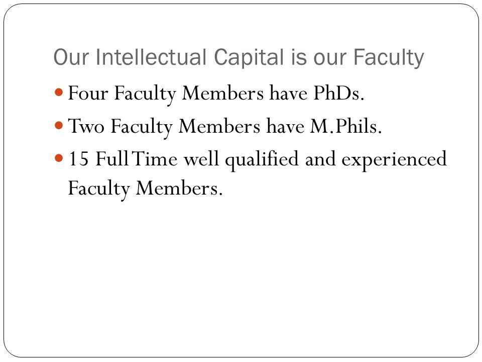 Our Intellectual Capital is our Faculty