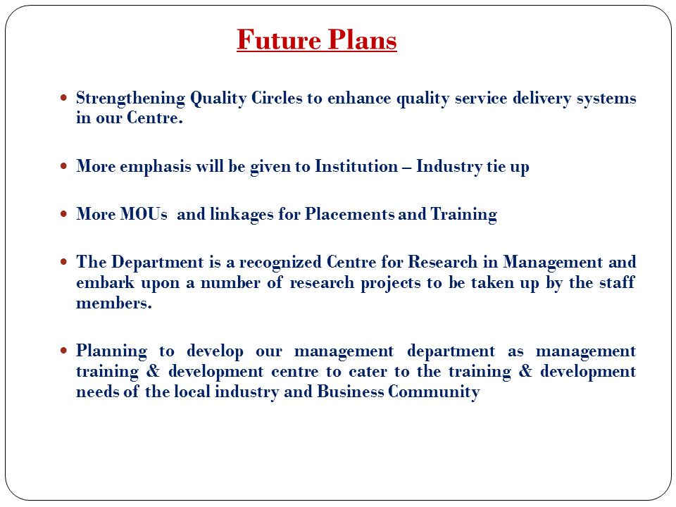 Future Plans Strengthening Quality Circles to enhance quality service delivery systems in our Centre.