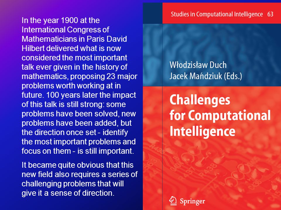 In the year 1900 at the International Congress of Mathematicians in Paris David Hilbert delivered what is now considered the most important talk ever given in the history of mathematics, proposing 23 major problems worth working at in future.