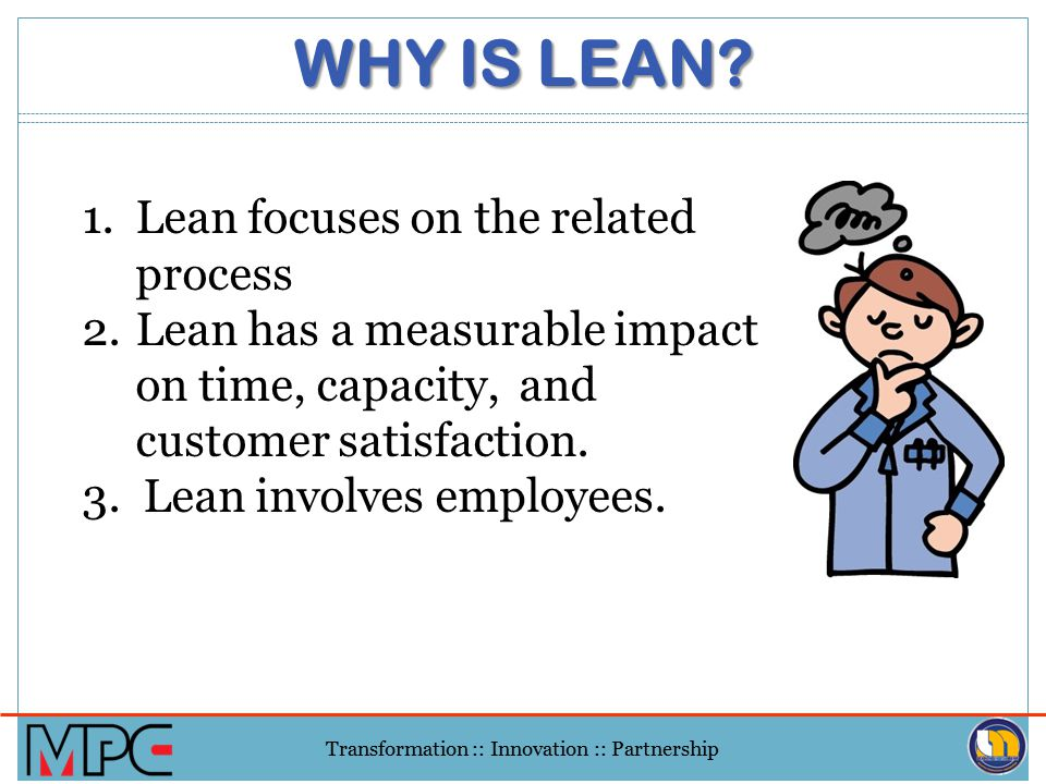 WHY IS LEAN Lean focuses on the related process