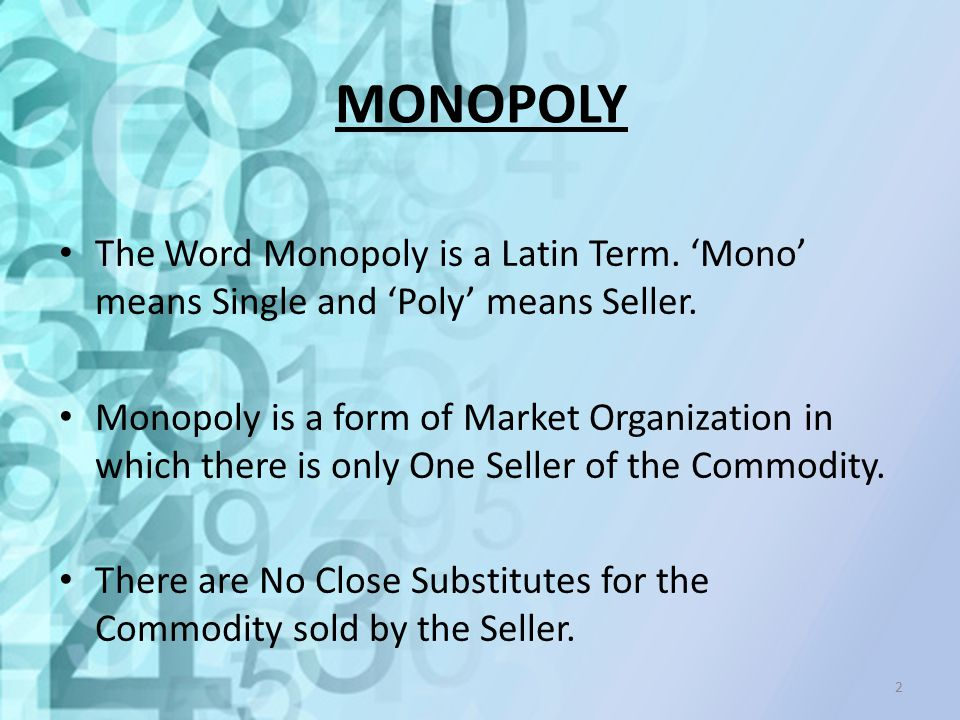 MONOPOLY The Word Monopoly is a Latin Term. 'Mono' means Single and 'Poly' means Seller.