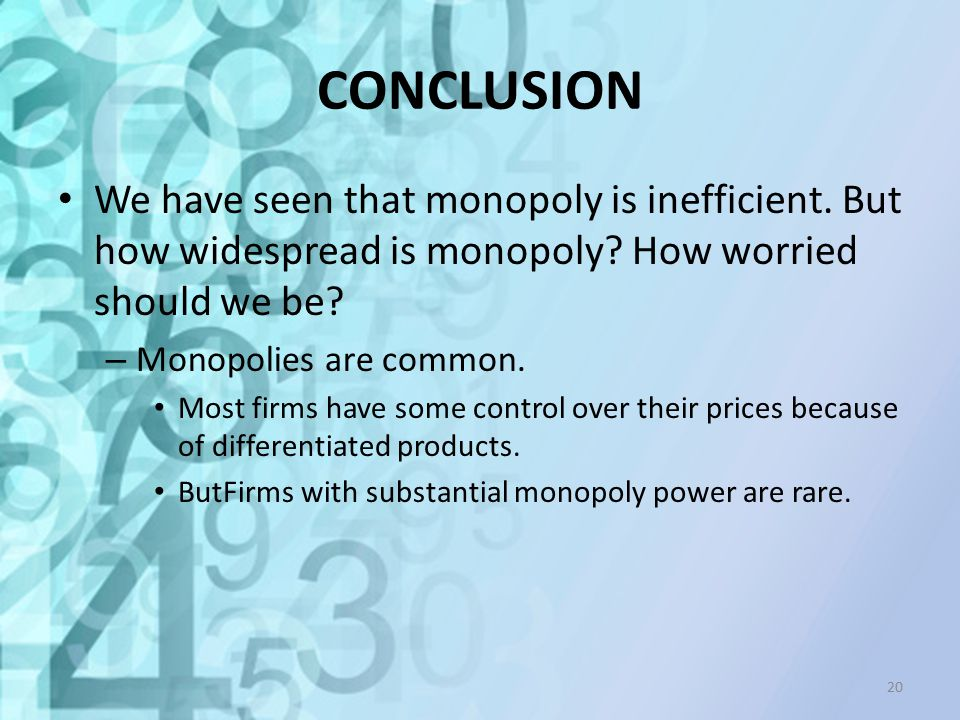 CONCLUSION We have seen that monopoly is inefficient. But how widespread is monopoly How worried should we be