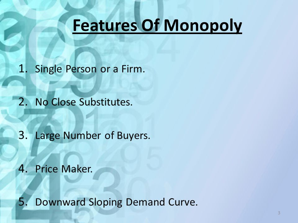 Features Of Monopoly Single Person or a Firm. No Close Substitutes.