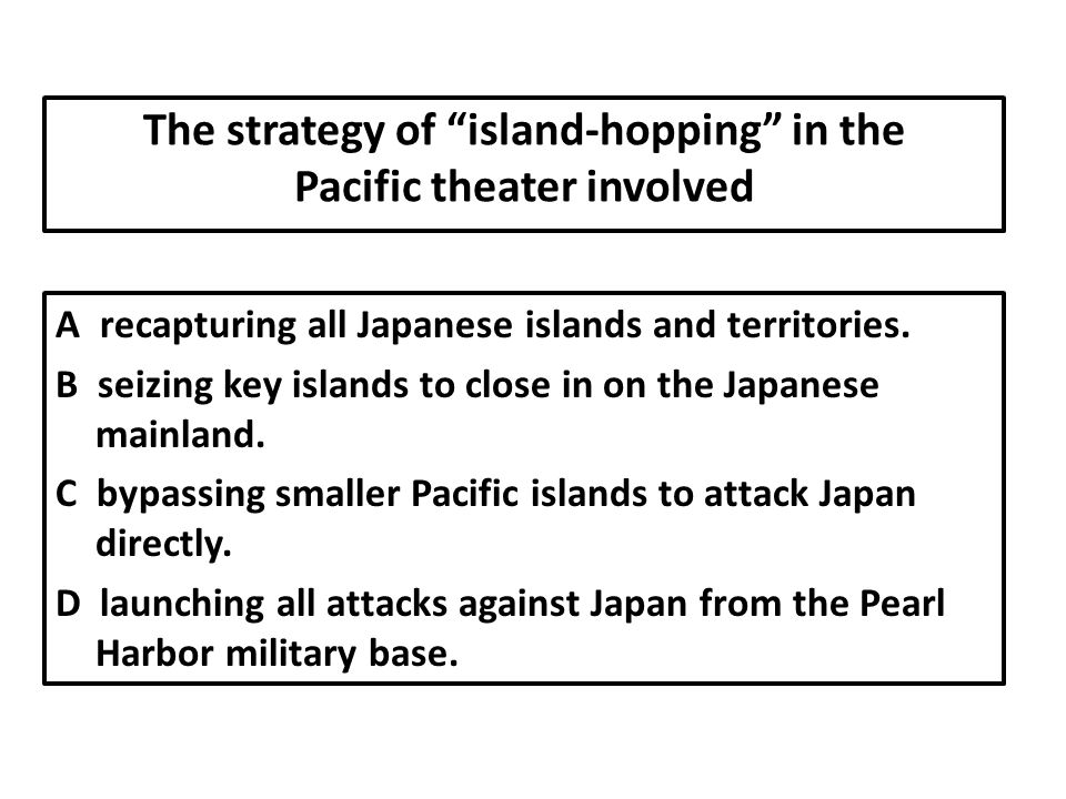The strategy of island-hopping in the Pacific theater involved