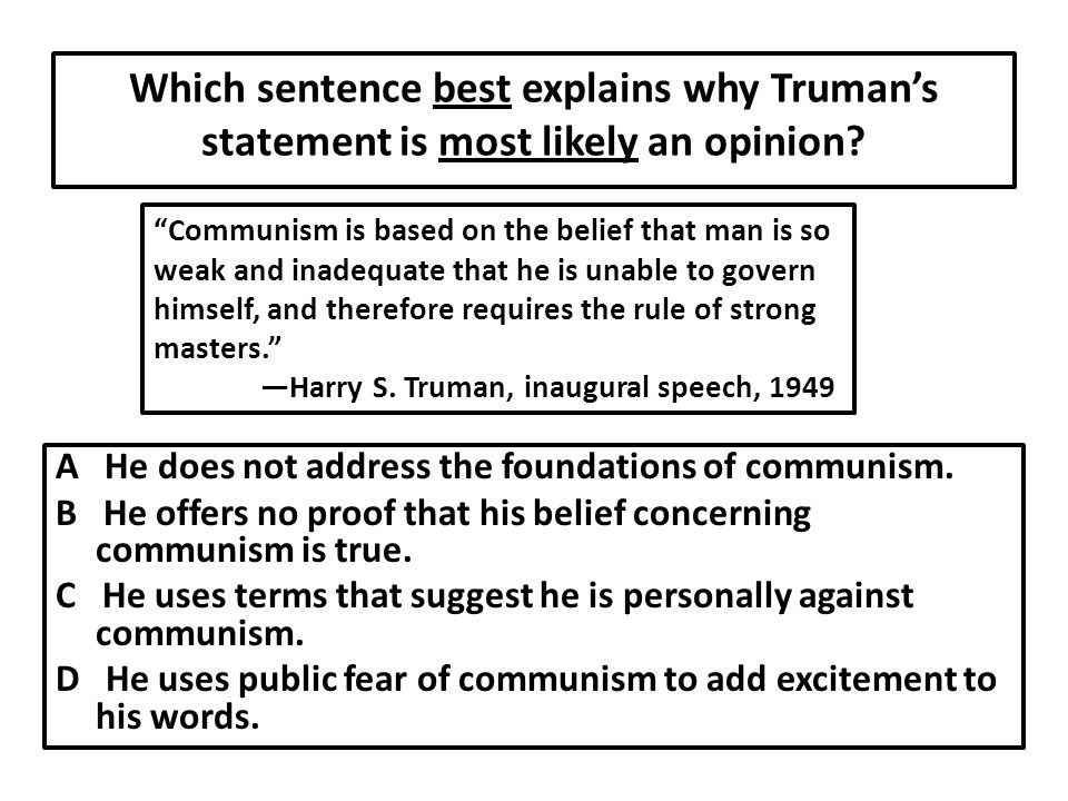 Which sentence best explains why Truman's statement is most likely an opinion