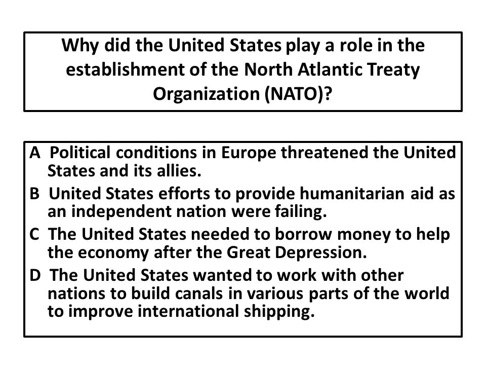 Why did the United States play a role in the establishment of the North Atlantic Treaty Organization (NATO)