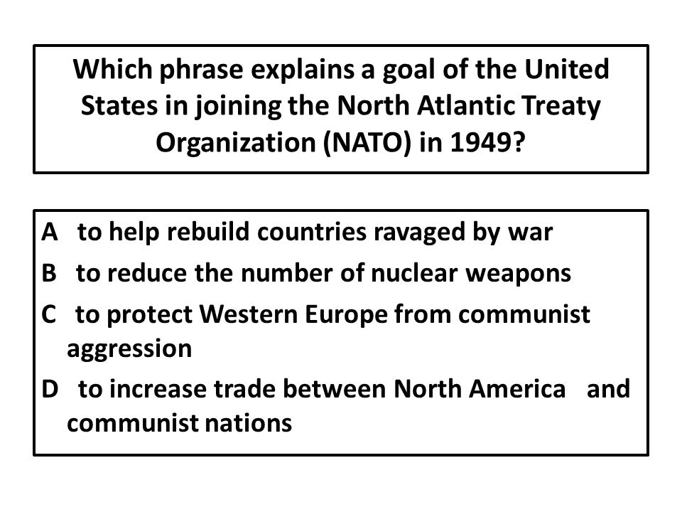 Which phrase explains a goal of the United States in joining the North Atlantic Treaty Organization (NATO) in 1949