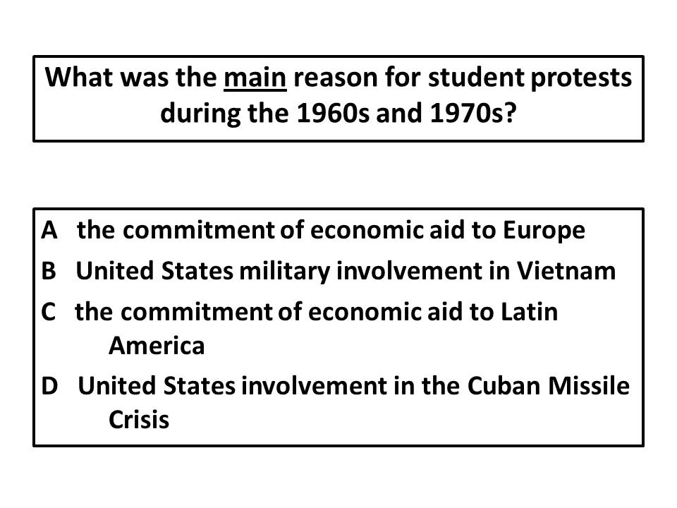 What was the main reason for student protests during the 1960s and 1970s