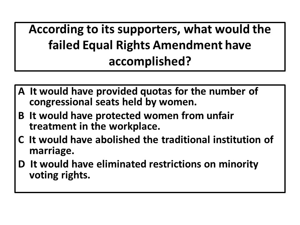 According to its supporters, what would the failed Equal Rights Amendment have accomplished