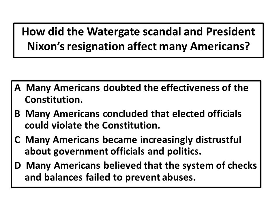 How did the Watergate scandal and President Nixon's resignation affect many Americans