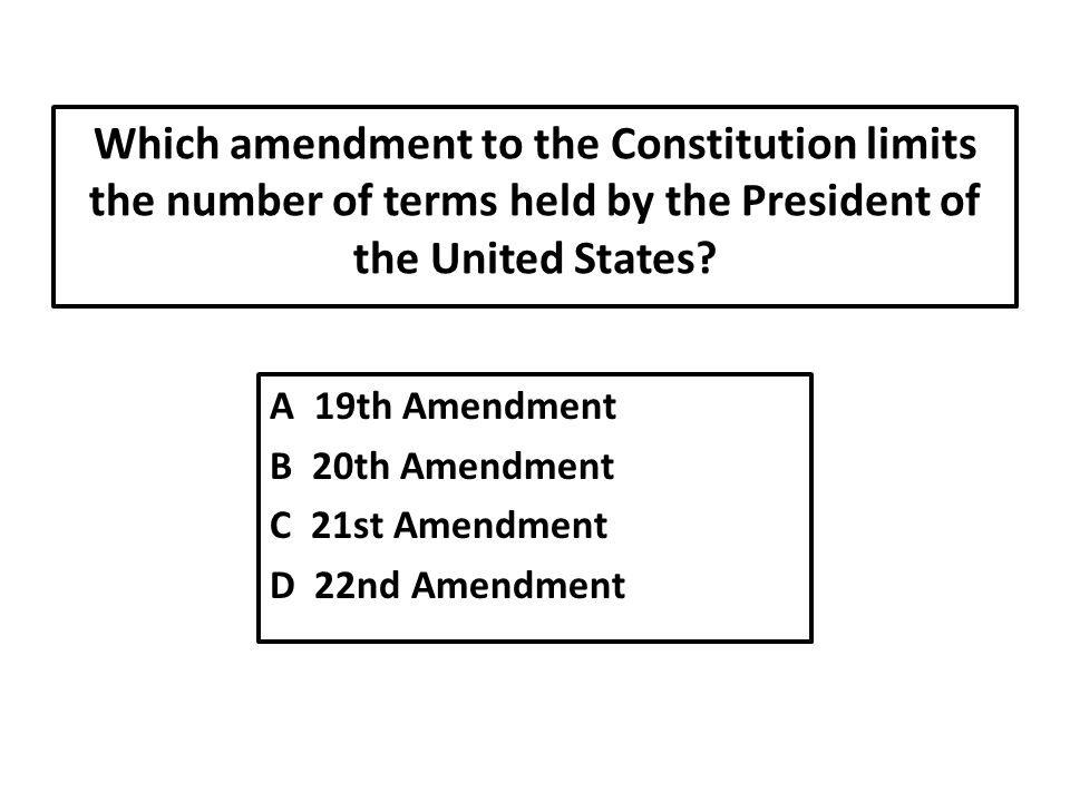 Which amendment to the Constitution limits the number of terms held by the President of the United States