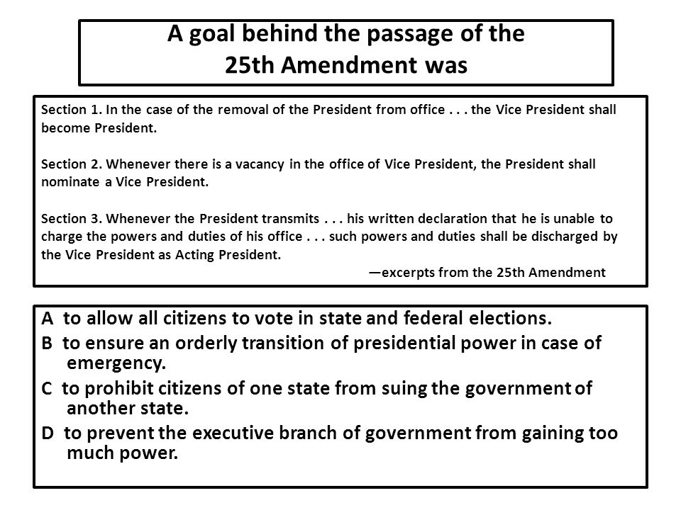 A goal behind the passage of the 25th Amendment was