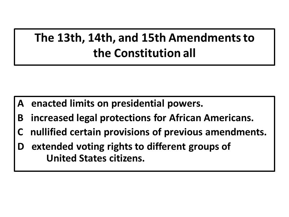The 13th, 14th, and 15th Amendments to the Constitution all