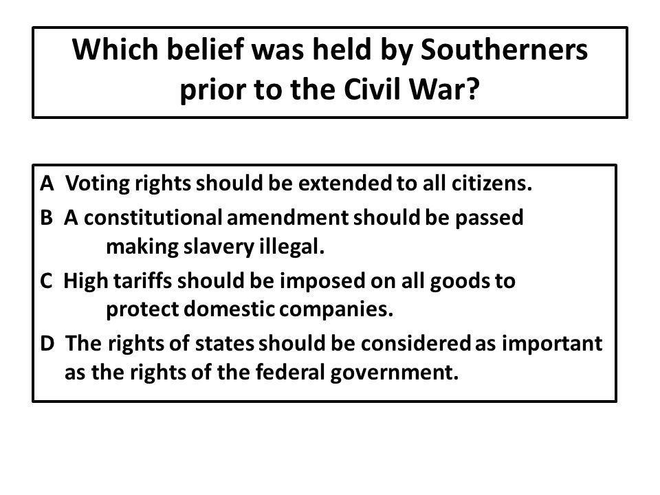 Which belief was held by Southerners prior to the Civil War