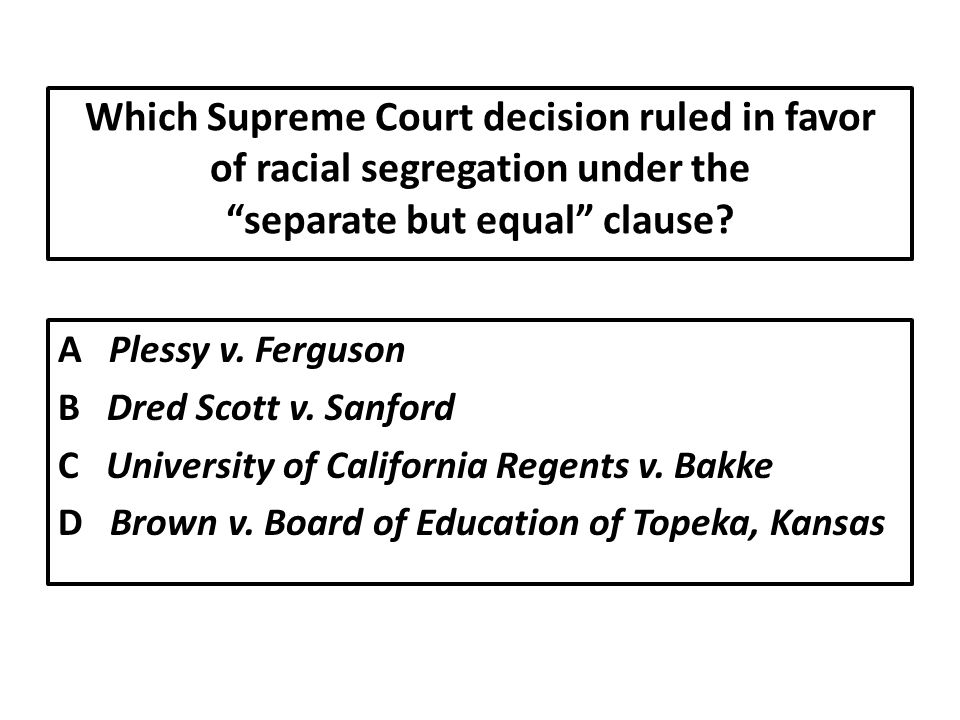 Which Supreme Court decision ruled in favor of racial segregation under the separate but equal clause