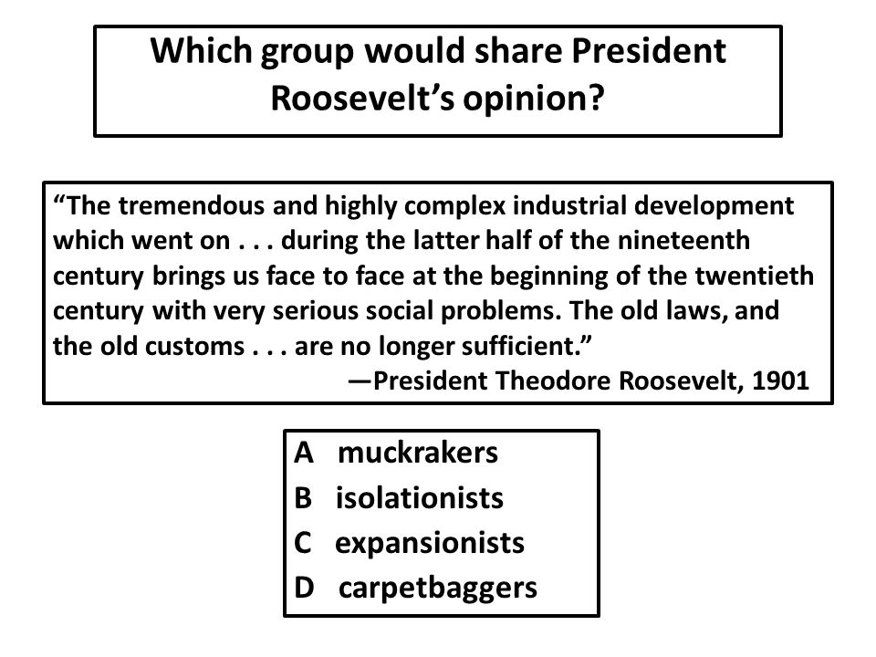 Which group would share President Roosevelt's opinion