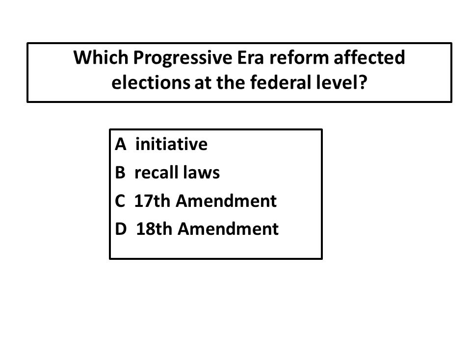 Which Progressive Era reform affected elections at the federal level