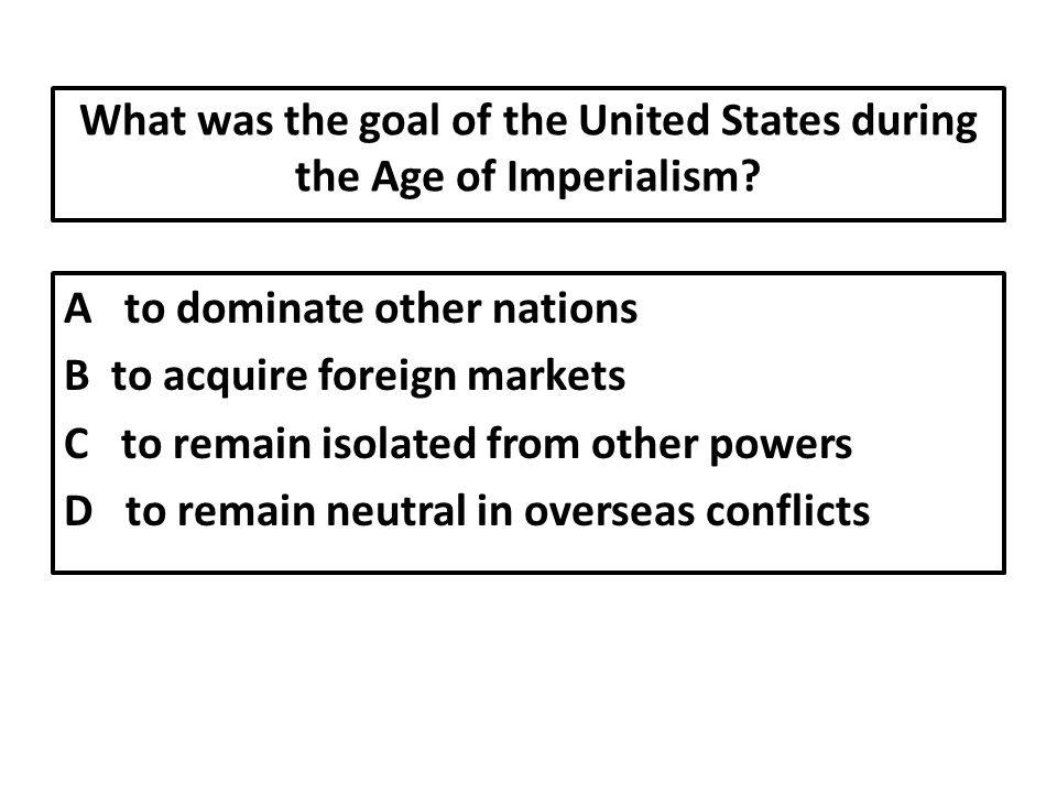 What was the goal of the United States during the Age of Imperialism