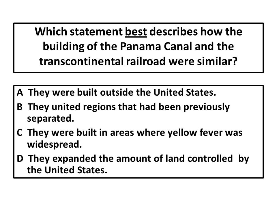 Which statement best describes how the building of the Panama Canal and the transcontinental railroad were similar