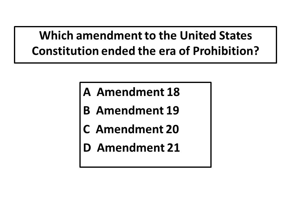 Which amendment to the United States Constitution ended the era of Prohibition