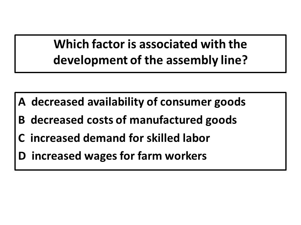 Which factor is associated with the development of the assembly line