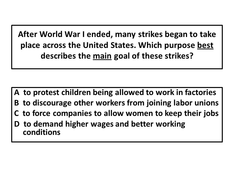 After World War I ended, many strikes began to take place across the United States. Which purpose best describes the main goal of these strikes