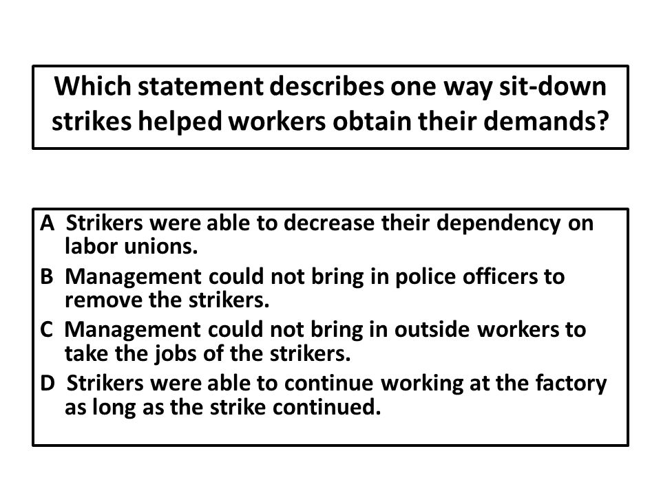 Which statement describes one way sit-down strikes helped workers obtain their demands