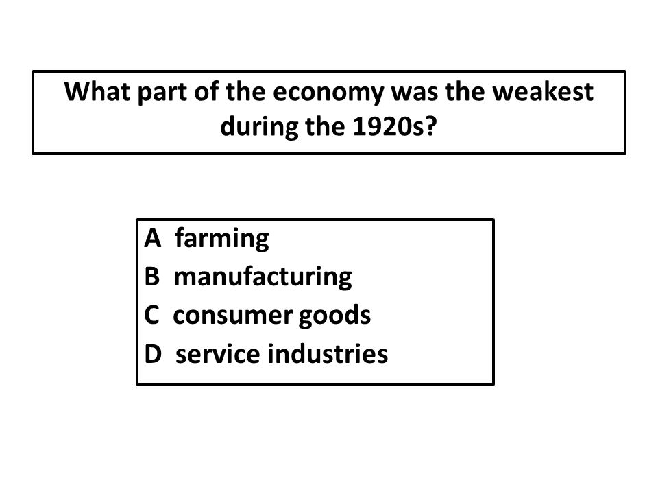 What part of the economy was the weakest during the 1920s