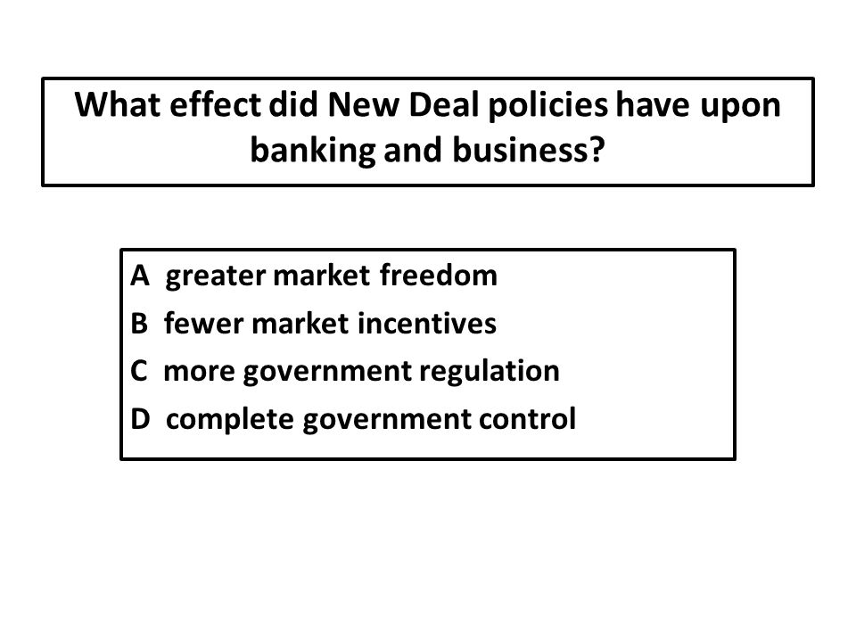 What effect did New Deal policies have upon banking and business
