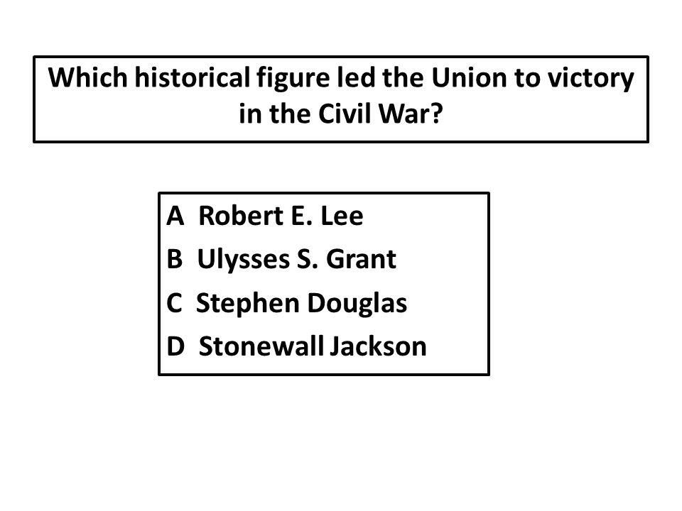 Which historical figure led the Union to victory in the Civil War