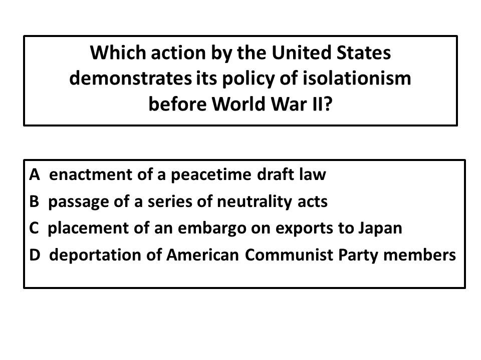 Which action by the United States demonstrates its policy of isolationism before World War II