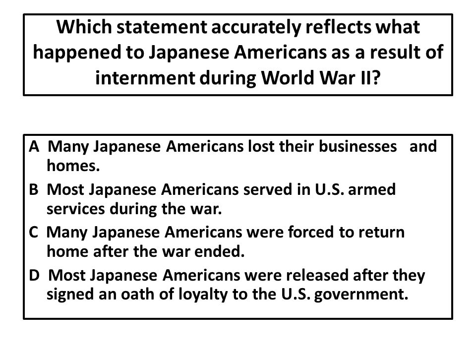 Which statement accurately reflects what happened to Japanese Americans as a result of internment during World War II